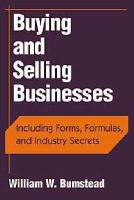 Buying and Selling Businesses: Including Forms, Formulas, and Industry Secrets - Bumstead, William W.; Bumstead