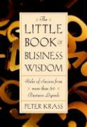 The Little Book of Business Wisdom: Rules of Success from More Than 50 Business Legends