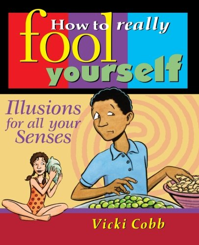 How to Really Fool Yourself: Illusions for All Your Senses - Vicki Cobb