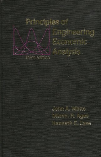 Principles of Engineering Economic Analysis - White, John A.; Agee, Marvin H.; Case, Kenneth E.
