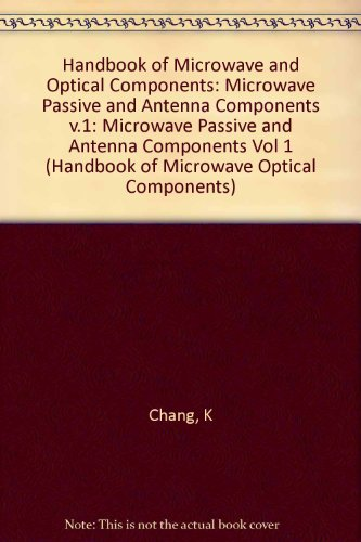 Microwave Passive and Antenna Components, Volume 1, Handbook of Microwave and Optical Components - Kai Chang