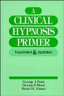 A Clinical Hypnosis Primer: Expanded and Updated - George J. Pratt; Dennis P. Wood; Brian M. Alman