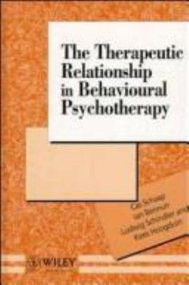 The Therapeutic Relationship in Behavioural Psychotherapy - Ian Bennun; Ludwig Schindler; Kees Hoogduin; Cas P. Schaap