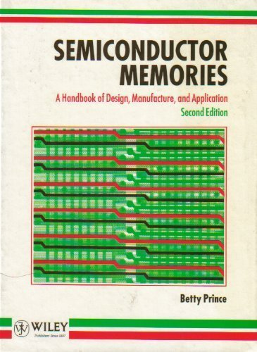 Semiconductor Memories: A Handbook of Design, Manufacture and Application - Betty Prince