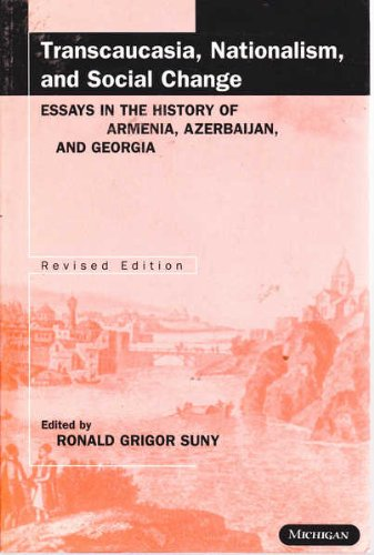 Transcaucasia, Nationalism and Social Change : Essays in the History of Armenia, Azerbaijan, and Georgia - Ronald G. Suny