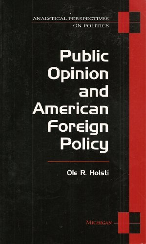 Public Opinion and American Foreign Policy (Analytical Perspectives on Politics) - Ole Rudolf Holsti