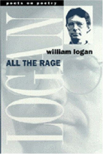 All the Rage (Poets on Poetry) - William Logan