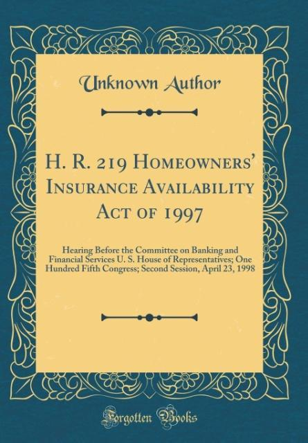 H. R. 219 Homeowners´ Insurance Availability Act of 1997 als Buch von Unknown Author
