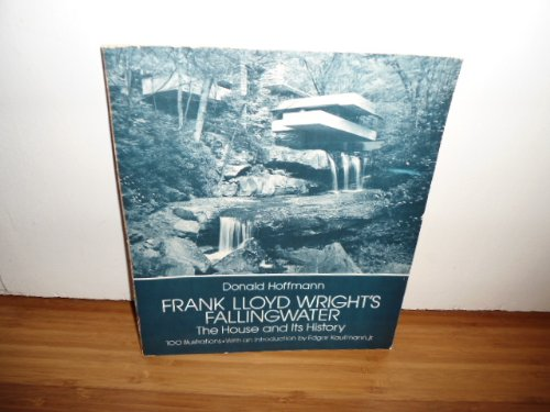 Frank Lloyd Wright's Falling Water: The House and Its History - Donald Hoffmann