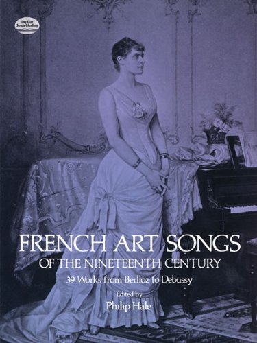 French Art Songs of the Nineteenth Century: 39 Works from Berlioz to Debussy (Dover Song Collections) - Philip Hale
