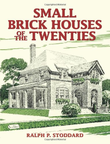 Small Brick Houses of the Twenties (Dover Architecture) - Ralph P. Stoddard
