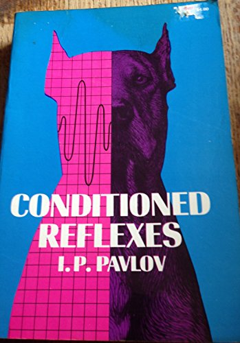 Conditioned Reflexes : An Investigation of the Physiological Activity of the Cerebral Cortex - Anna Pavlova