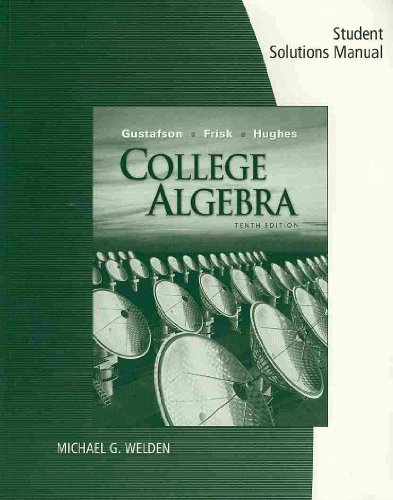 Student Solutions Manual for Gustafson/Frisk's College Algebra, 10th - R. David Gustafson; Peter D. Frisk; Jeff Hughes
