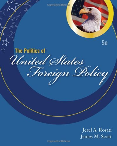 The Politics of United States Foreign Policy - Jerel A. Rosati; James M. Scott