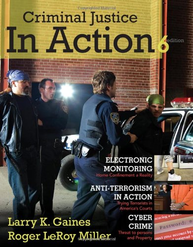 Criminal Justice in Action - Larry K. Gaines, Roger LeRoy Miller