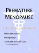 Premature Menopause - A Medical Dictionary, Bibliography, and Annotated Research Guide to Internet References
