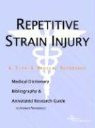 Repetitive Strain Injury - A Medical Dictionary, Bibliography, and Annotated Research Guide to Internet References
