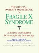 The Official Parent's Sourcebook on Fragile X Syndrome: A Revised and Updated Directory for the Internet Age