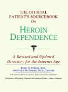 The Official Patient's Sourcebook on Heroin Dependence: A Revised and Updated Directory for the Internet Age
