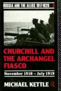 Churchill and the Archangel Fiasco: November 1918-July 1919