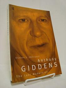 Anthony Giddens: The Last Modernist - Mestrovic, Stjepan G.