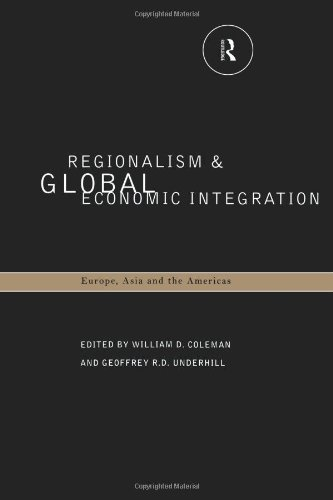 Regionalism and Global Economic Integration: Europe, Asia and the Americas - William D. Coleman; Geoffrey D. Underhill