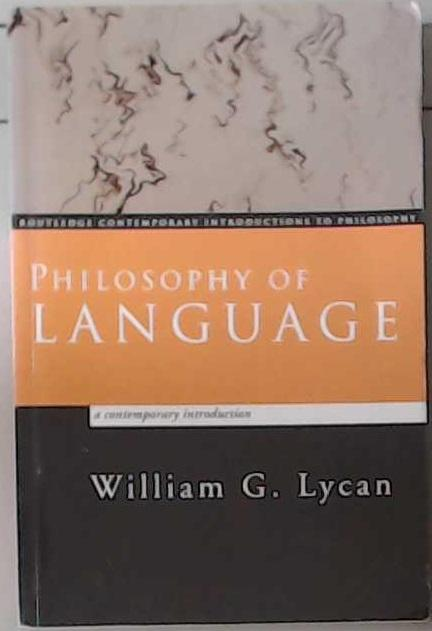 Philosophy of Language: A Contemporary Introduction (Routledge Contemporary Introductions to Philosophy) - Lycan, William G.