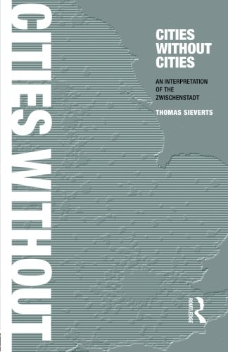 Cities Without Cities: An Interpretation of the Zwischenstadt - Thomas Sieverts