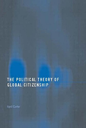 The Political Theory of Global Citizenship (Routledge Innovations in Political Theory) - April Carter