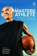 The Masters Athletes: Understanding the Role of Sport and Exercise in Optimizing Aging