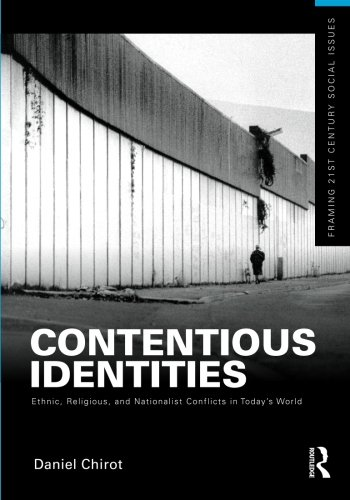 Contentious Identities: Ethnic, Religious and National Conflicts in Today's World (Framing 21st Century Social Issues) - Daniel Chirot