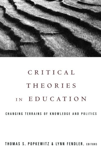 Critical Theories in Education: Changing Terrains of Knowledge and Politics (Social Theory, Education and Cultural Change) - Thomas Popkewitz; Lynn Fendler