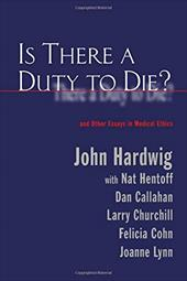 Is There a Duty to Die?: And Other Essays in Bioethics