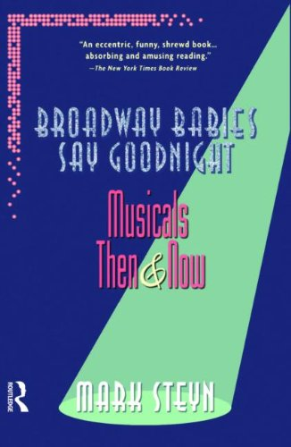 Broadway Babies Say Goodnight: Musicals Then and Now - Mark Steyn