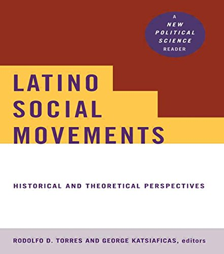 Latino Social Movements: Historical and Theoretical Perspectives (New Political Science Reader) - Rodolfo D. Torres; George Katsiaficas