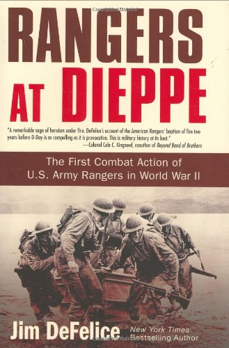 Rangers at Dieppe: The First Combat Action of U.S. Army Rangers in World War II - Jim Defelice