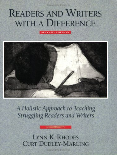 Reading and Writers with a Difference: A Holistic Approach to Teaching Struggling Readers and Writings - Curt Dudley-Marling, Lynn K. Rhodes