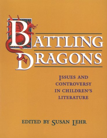 Battling Dragons: Issues and Controversy in Children's Literature - Susan Lehr