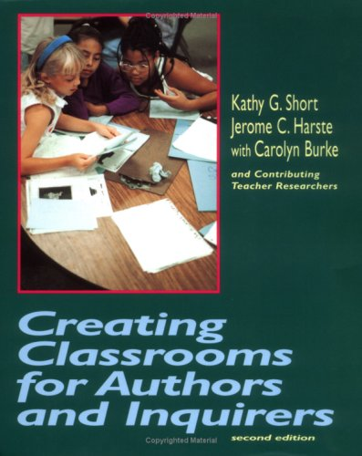 Creating Classrooms for Authors and Inquirers (2nd Edition) - Kathy G. Short, Jerome C. Harste, Carolyn Burke