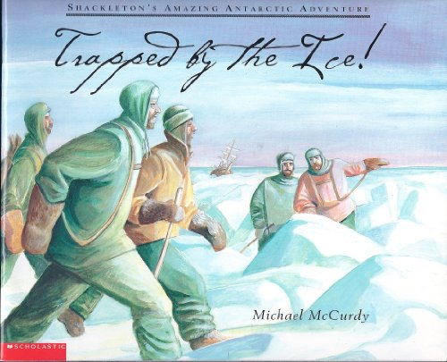 Trapped by the ice!: Shackleton's amazing Antarctic adventure - Michael McCurdy