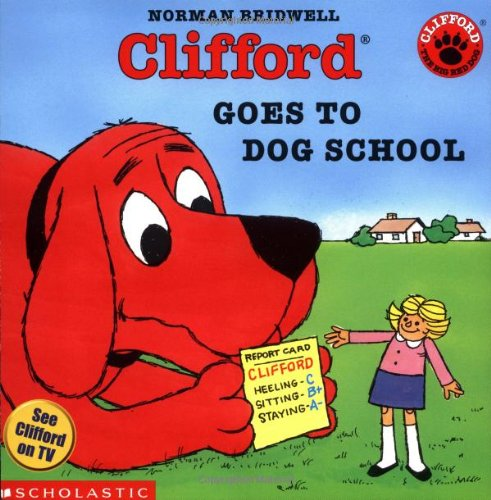 Clifford Goes to Dog School (Clifford the Big Red Dog) - Norman Bridwell