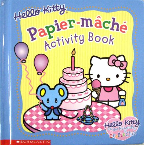 Hello Kitty Papier-mache Activity Book (Hello Kitty and Her Friends Crafts Club) - Mary Walsh-Kezele