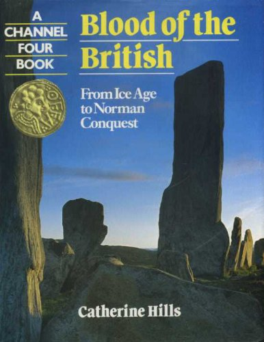 Blood of the British : From Ice Age to Norman Conquest - Catherine Hills