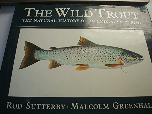 The Wild Trout : The Natural History of an Endangered Fish - Malcolm Greenhalgh; Rod Sutterby