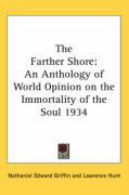 The Farther Shore: An Anthology of World Opinion on the Immortality of the Soul 1934
