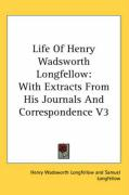 Life of Henry Wadsworth Longfellow: With Extracts from His Journals and Correspondence V3 - Longfellow, Henry Wadsworth