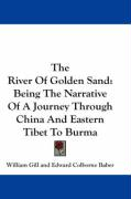 The River of Golden Sand: Being the Narrative of a Journey Through China and Eastern Tibet to Burma - Gill, William