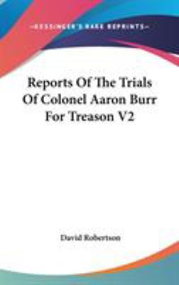 Reports of the Trials of Colonel Aaron Burr for Treason V2 - David Robertson