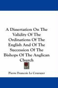 A Dissertation on the Validity of the Ordinations of the English and of the Succession of the Bishops of the Anglican Church - Le Courayer, Pierre Francois