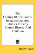 The Coming of the Saints: Imaginations and Studies in Early Church History and Tradition - Taylor, John W.